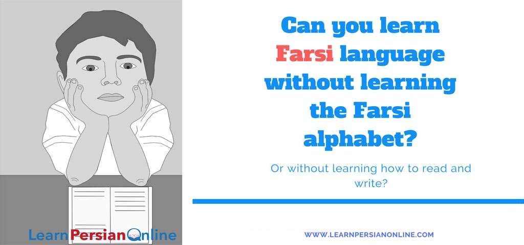 Can you learn Farsi language without learning the Farsi alphabet?